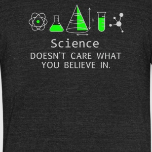 Science Doesnt Care What You Believe In - Unisex Tri-Blend T-Shirt by American Apparel