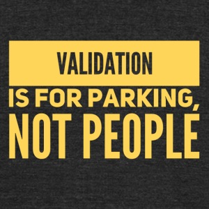 Validation is for Parking - Unisex Tri-Blend T-Shirt by American Apparel