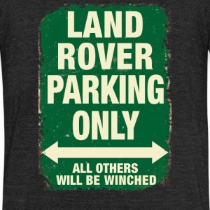 LAND ROVER PARKING ONLY - Unisex Tri-Blend T-Shirt by American Apparel