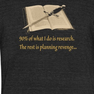Ninety Percent Research the rest is planing reveng - Unisex Tri-Blend T-Shirt by American Apparel