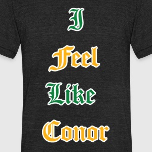 I Feel Like Conor - Unisex Tri-Blend T-Shirt by American Apparel