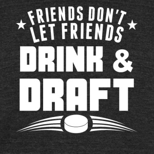 Friends Don't Let Friends Drink And Draft - Unisex Tri-Blend T-Shirt by American Apparel