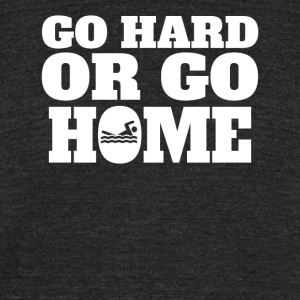 Go Hard Or Go Home Swimming - Unisex Tri-Blend T-Shirt by American Apparel