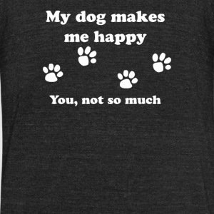 My dog makes me happy - Unisex Tri-Blend T-Shirt by American Apparel