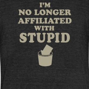 I'm no longer affiliated with stupid - Unisex Tri-Blend T-Shirt by American Apparel