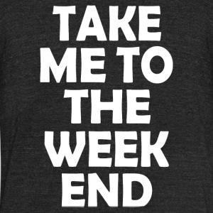 TO THE WEEKEND - Unisex Tri-Blend T-Shirt by American Apparel