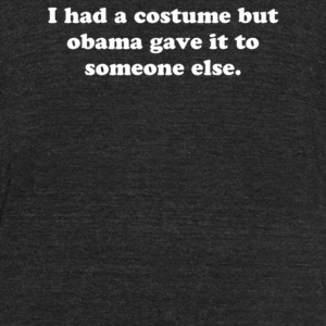 I had a costume but obama gave it to someone else - Unisex Tri-Blend T-Shirt by American Apparel