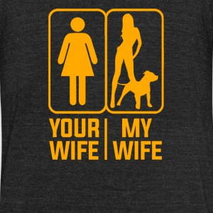 YOUR WIFE MY WIFE LOVE DOGS - Unisex Tri-Blend T-Shirt by American Apparel