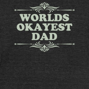 World s Okayest Dad - Unisex Tri-Blend T-Shirt by American Apparel