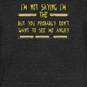 I'm not saying i'm the but you probably don't want - Unisex Tri-Blend T-Shirt by American Apparel