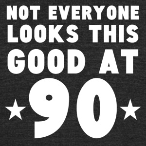 Not Everyone Looks This Good At 90 - Unisex Tri-Blend T-Shirt by American Apparel