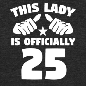 This Lady Is Officially 25 Years Old - Unisex Tri-Blend T-Shirt by American Apparel