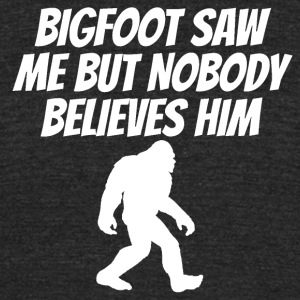 Bigfoot Saw Me But Nobody Believes Him - Unisex Tri-Blend T-Shirt by American Apparel