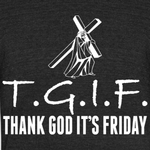 TGIF Thank God Its Friday Jesus Good Friday - Unisex Tri-Blend T-Shirt by American Apparel