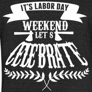Its Labor Day Weekend Lets Celebrate - Unisex Tri-Blend T-Shirt by American Apparel