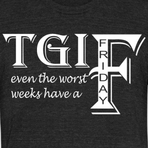 TGIF Even The Worst Weeks Have A Friday - Unisex Tri-Blend T-Shirt by American Apparel