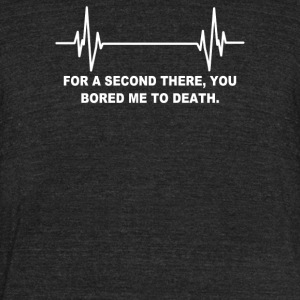 For A 2nd You Bored Me To Death Funny - Unisex Tri-Blend T-Shirt by American Apparel
