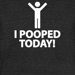 I Pooped Today - Unisex Tri-Blend T-Shirt by American Apparel