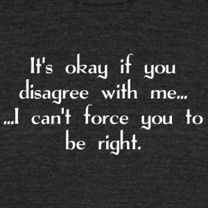 It s okay if you disagree with me - Unisex Tri-Blend T-Shirt by American Apparel