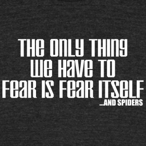 The only thing we have to fear is fear itself and - Unisex Tri-Blend T-Shirt by American Apparel