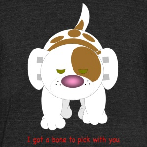 Hazey, I got a bone to pick with you - Unisex Tri-Blend T-Shirt by American Apparel