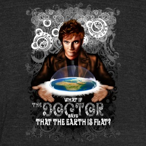 What If Doctor SaysThe Earth Is Flat - Unisex Tri-Blend T-Shirt by American Apparel