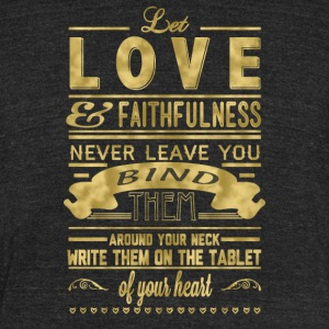 Let love and faithfulness never leave you bind - Unisex Tri-Blend T-Shirt by American Apparel
