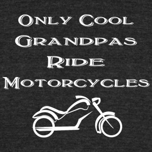 Only cool grandpas ride motorcycles - Unisex Tri-Blend T-Shirt by American Apparel