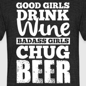 Good girls drink wine badass girl chug beer - Unisex Tri-Blend T-Shirt by American Apparel