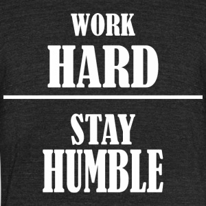 Work Hard Stay Humble Labor Day - Unisex Tri-Blend T-Shirt by American Apparel