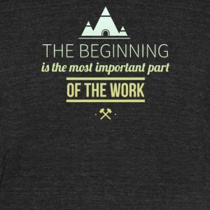 The beginning is the most important part - Unisex Tri-Blend T-Shirt by American Apparel