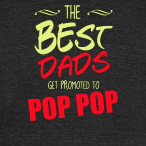The best dads get promoted to pop-pop - Unisex Tri-Blend T-Shirt by American Apparel