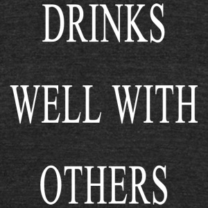 Drinks Well With Others - Unisex Tri-Blend T-Shirt by American Apparel
