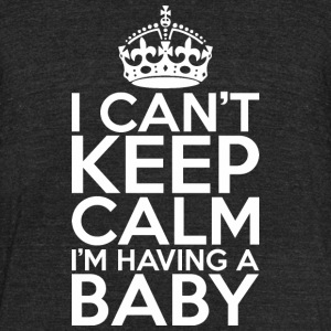 I Cant Keep Calm Im Having A Baby - Unisex Tri-Blend T-Shirt by American Apparel