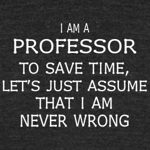 I am a professor to save time let's just assume - Unisex Tri-Blend T-Shirt by American Apparel