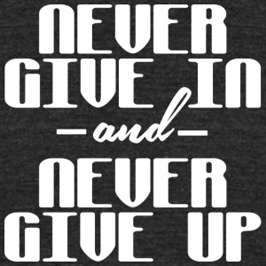 Never give in and never give up - Unisex Tri-Blend T-Shirt by American Apparel