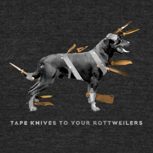 Tape knives to your Rottweilers - Unisex Tri-Blend T-Shirt by American Apparel