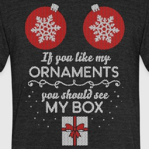 If you like my ornaments you should see my box - Unisex Tri-Blend T-Shirt by American Apparel