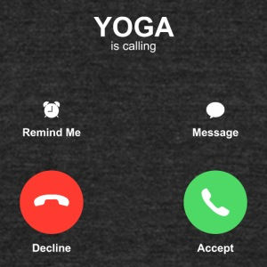 yoga calling Accept or Decline - Unisex Tri-Blend T-Shirt by American Apparel