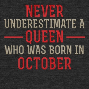 Never Underestimate a Queen born in October - Unisex Tri-Blend T-Shirt by American Apparel