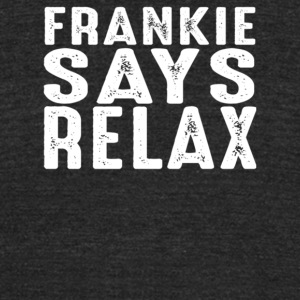 Frankie says relax - Unisex Tri-Blend T-Shirt by American Apparel