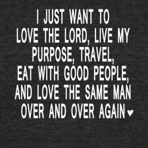 I Want To Love The Lord Live My Purpose Shirt - Unisex Tri-Blend T-Shirt by American Apparel