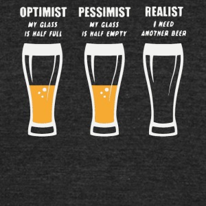 Optimist Pessimist Realist Beer Drinker T Shirt - Unisex Tri-Blend T-Shirt by American Apparel