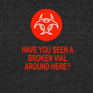 Have You Seen A Broken Vial Around Here Funny Tee - Unisex Tri-Blend T-Shirt by American Apparel