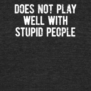 Does Not Play Well With Stupid People - Unisex Tri-Blend T-Shirt by American Apparel