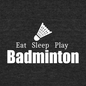 Eat Sleep Play Badminton- cool shirt, geek hoodie - Unisex Tri-Blend T-Shirt by American Apparel