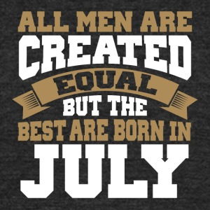 All Men are Created Equal The best are born July - Unisex Tri-Blend T-Shirt by American Apparel
