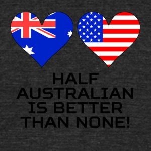 Half Australian Is Better Than None - Unisex Tri-Blend T-Shirt by American Apparel