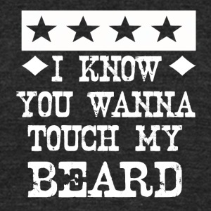 i know you wanna touch my beard - Unisex Tri-Blend T-Shirt by American Apparel