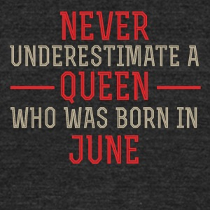 Never Underestimate a Queen born in June - Unisex Tri-Blend T-Shirt by American Apparel